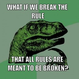 The rules are learnt in order to be broken, but if you don't know them, then something is missing.