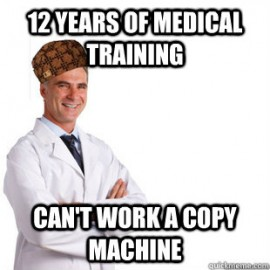 When a man goes through six years training to be a doctor he will never be the same. He knows too much.